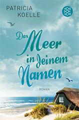 Patricia Koelle: Das Meer in deinem Namen. Roman. Bestseller